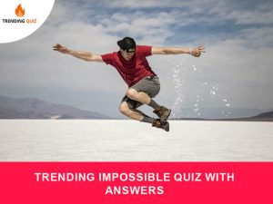 trending impossible quiz with answers