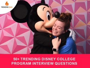 50+ Trending Disney College Program Interview Questions And Answers