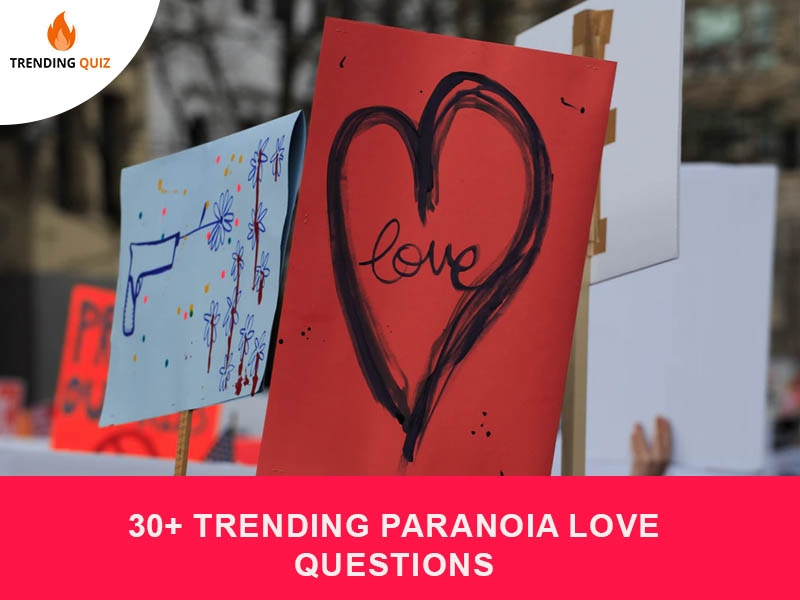 Trending Paranoia Love Questions