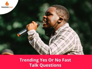 Yes Or No Fast Talk Questions