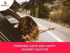 Trending Safe And Happy Journey Quotes