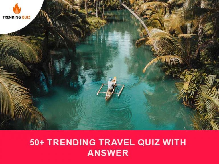 50+ Trending Travel Quiz With Answer
