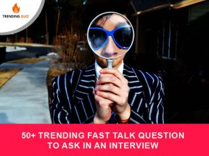 Fast Talk Question To Ask In An Interview